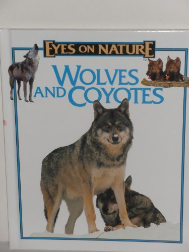 Wolves & Coyotes (Eyes on Nature Series)