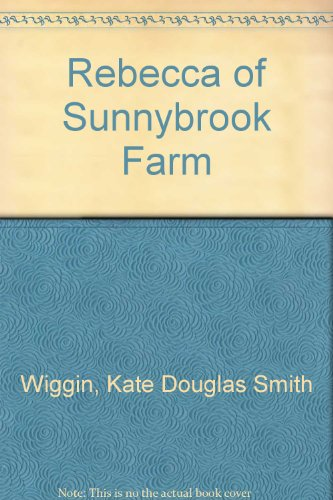 Rebecca of Sunnybrook Farm (1561568791) by Wiggin, Kate Douglas Smith; Christopher, Tracy