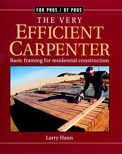 9781561580019: The Very Efficient Carpenter: Basic Framing for Residential Construction (For Pros By Pros)