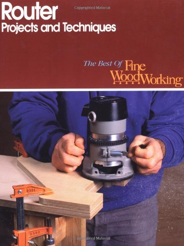 9781561580026: Router Projects and Techniques (Best of Fine Woodworking)