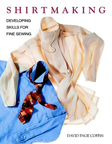 Shirtmaking: Developing Skills For Fine Sewing: David Page Coffin