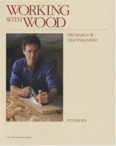 Working with Wood: The Basics of Craftsmanship: Korn, Peter