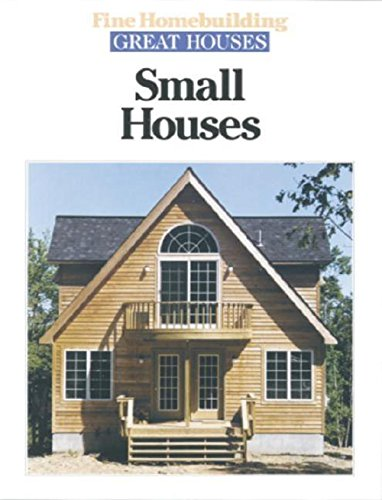 Small Houses (Great Houses): Fine Homebuilding Editors