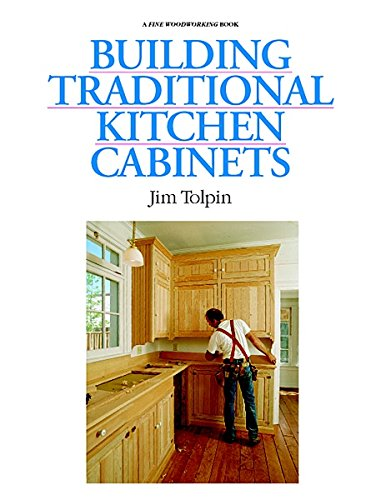 building traditional kitchen cabinets by jim tolpin