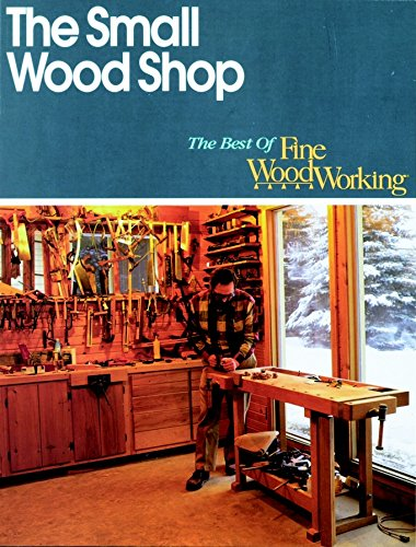 9781561580613: The Small Wood Shop (Best of Fine Woodworking)