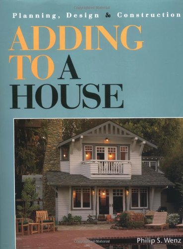 9781561580729: Adding to a House: Planning, Design & Construction