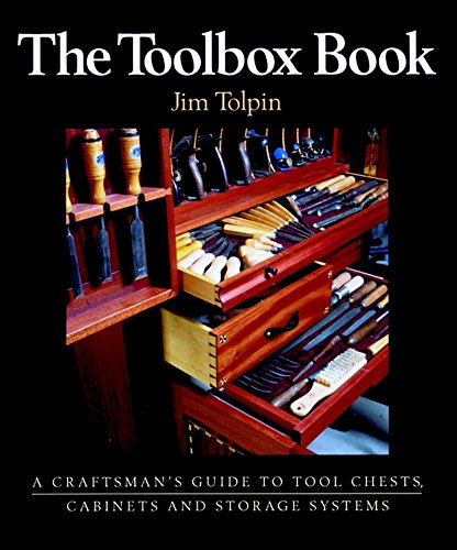 The Toolbox Book: A Craftsman's Guide to Tool Chests, Cabinets and S: Tolpin, James L.