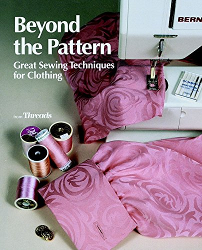 9781561580941: Beyond the Pattern: Great Sewing Techniques for Clothing (Threads On)