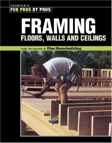 Framing Floors, Walls and Ceilings (For Pros by Pros) (1561581488) by Taunton Press