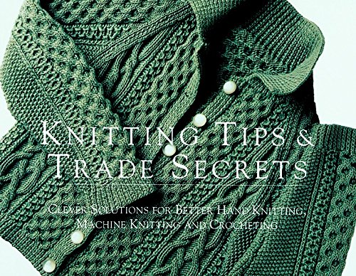 Knitting Tips & Trade Secrets: Clever Solutions for Better Hand Knitting, Machine Knitting and Crocheting (Threads On) (1561581569) by Editors of Threads