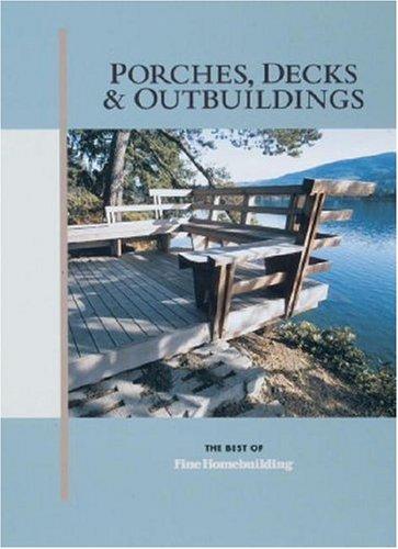 9781561581818: Porches, Decks & Outbuildings (Best of Fine Homebuilding)