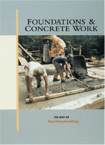 Foundations & Concrete Work: The Best of Fine Homebuilding