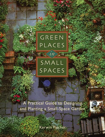 9781561581849: Green Places in Small Spaces: A Practical Guide to Designing and Planting a Small-Space Garden