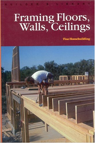9781561582105: Framing Floors Walls and Ceilings (Fine Homebuilding Builder's Library)