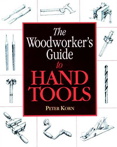 The Woodworker's Guide to Hand Tools: Korn, Peter