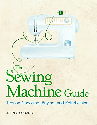 9781561582204: The Sewing Machine Guide: Tips on Choosing, Buying, and Refurbishing