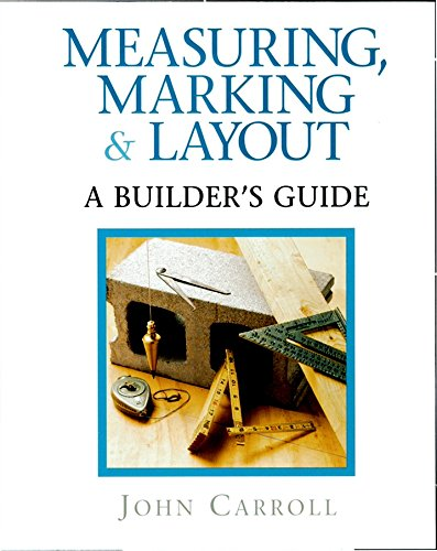 9781561582266: Measuring, Marking & Layout: A Builder's Guide