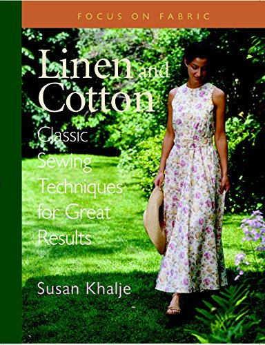 Linen and Cotton : Classic Sewing Techniques for Great Results (Focus on Fabric): Susan Khalje