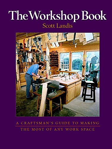 9781561582716: The Workshop Book: A Craftsman's Guide to Making the Most Out of Any: A Craftsman's Guide to Making the Most of Any Workspace
