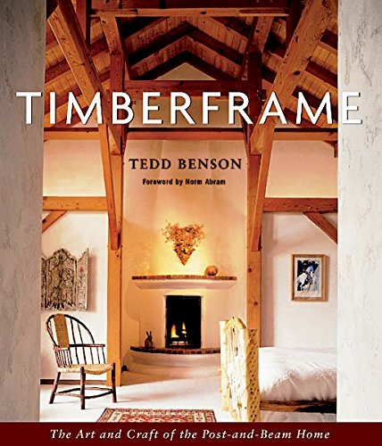 Timberframe - The Art and Craft of the Post-and-Beam Home