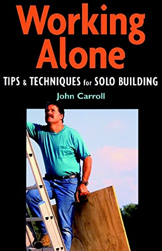 9781561582860: Working Alone: Tips and Techniques for Solo Building (For Pros By Pros)