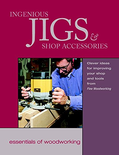 Ingenious Jigs & Shop Accessories (Essentials of Woodworking) (1561582964) by Editors of Fine Woodworking