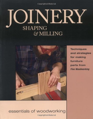 Joinery, Shaping & Milling: Techniques and Strategies for Making Furniture Par (Woodworker's Library) (1561583057) by Editors of Fine Woodworking