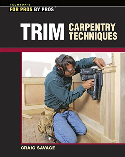 9781561583218: Trim Carpentry Techniques: Installing Doors, Windows, Base and Crown (For Pros By Pros)