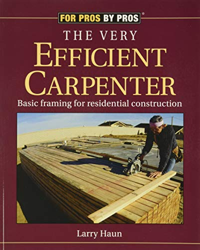 9781561583263: The Very Efficient Carpenter: Basic Framing for Residential Construction (For Pros / By Pros)