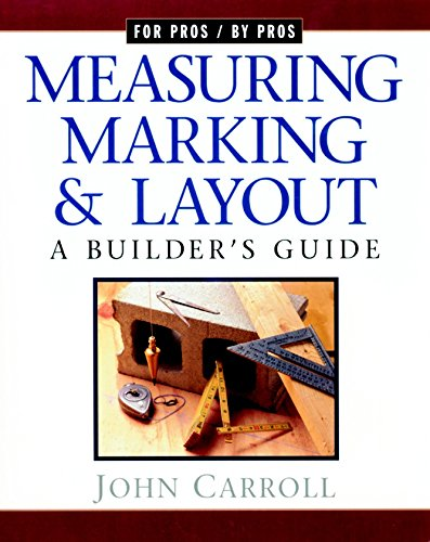 9781561583355: Measuring, Marking & Layout: A Builder's Guide (For Pros by Pros)