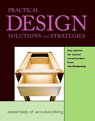 Practical Design: Solutions and Strategies: Key Advice for Sound Construction from Fine Woodworki...