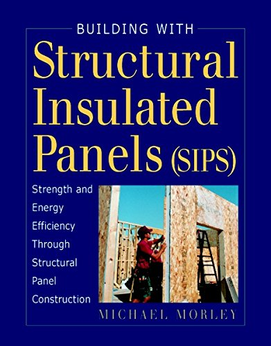 Building With Structural Insulated Panels (SIPS): Michael Morley