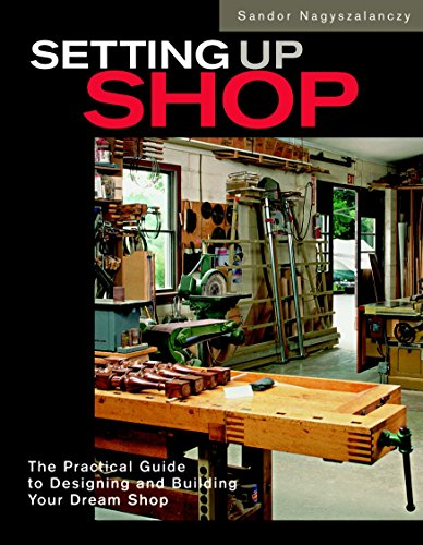 9781561583607: Setting Up Shop: The Practical Guide to Designing and Building Your: The Practical Guide to Designing Your Dream Workshop
