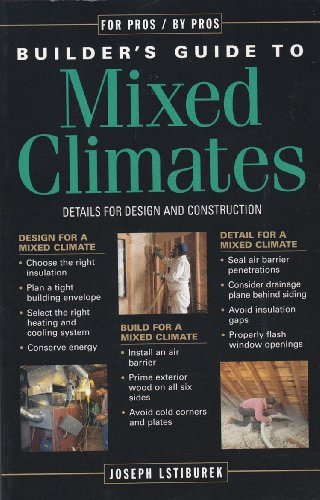The Builder's Guide to Mixed Climates: Details for Design and Construction: Joseph W. ...