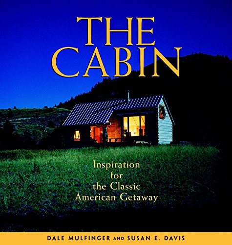 9781561583928: The Cabin: Inspiration for the Classic American Getaway