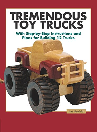 Tremendous Toy Trucks: With Step-by-Step Instructions and: Les Neufeld