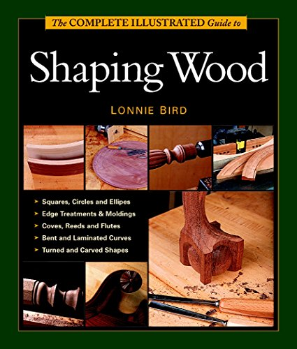 9781561584000: Complete Illustrated Guide to Shaping Wood