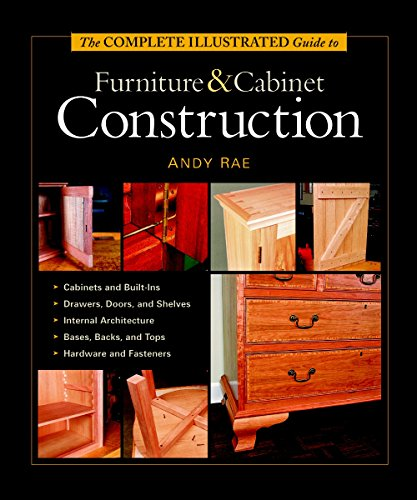 9781561584024: The Complete Illustrated Guide to Furniture and Cabinet Construction