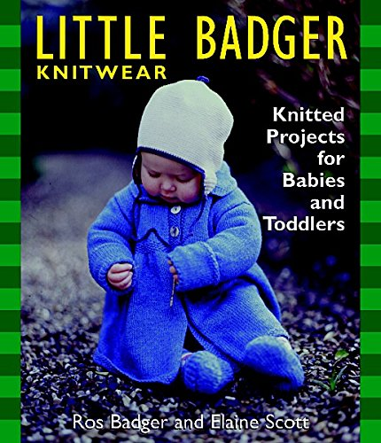 Little Badger Knitwear: Knitted Projects for Babies and Toddlers