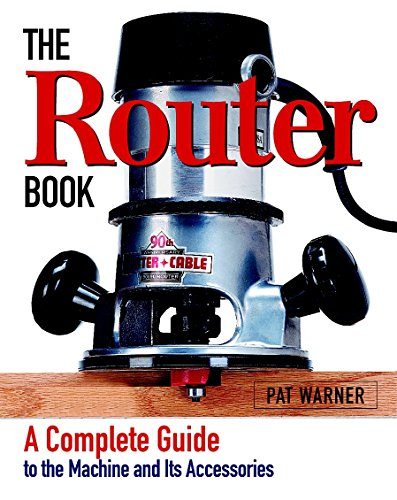 Router Book, The: A Complete Guide to the Router and Its Accessories