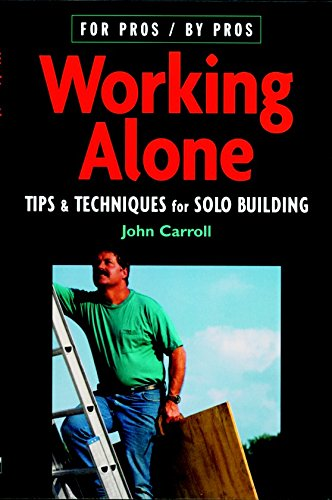 9781561584253: Working Alone: Tips & Techniques for Solo Building (For Pros By Pros)