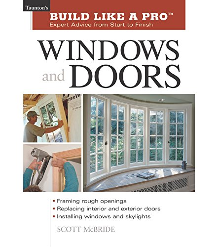 Windows and Doors: Expert Advice from Start to Finish (Taunton's Build Like a Pro)