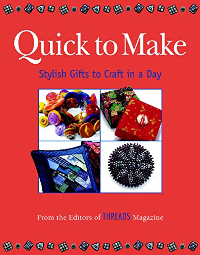 Quick to Make: Stylish Gifts to Craft in a Day (Threads On): Editors of Threads