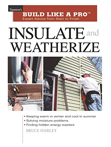 Insulate and Weatherize: For Energy Efficiency at Home (Taunton's Build Like a Pro): Harley, ...
