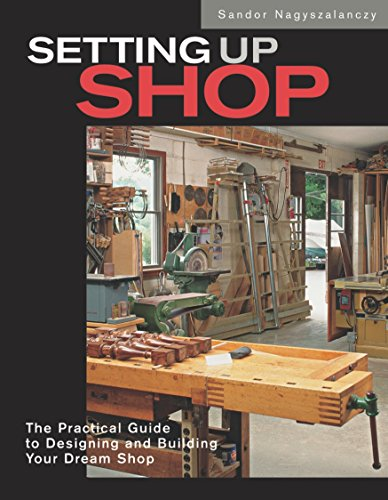 9781561585557: Setting Up Shop: The Practical Guide to Designing and Building Your Dream Workshop