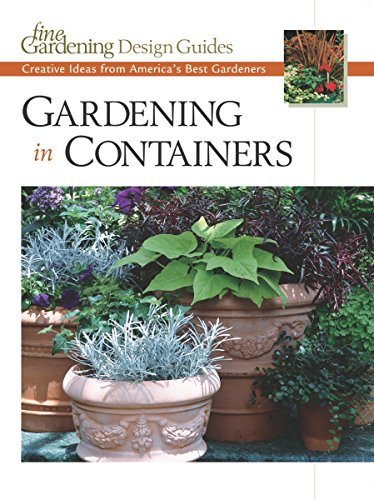 9781561585571: Gardening in Containers: Creative Ideas from America's Best Gardeners (Fine Gardening Design Guides)