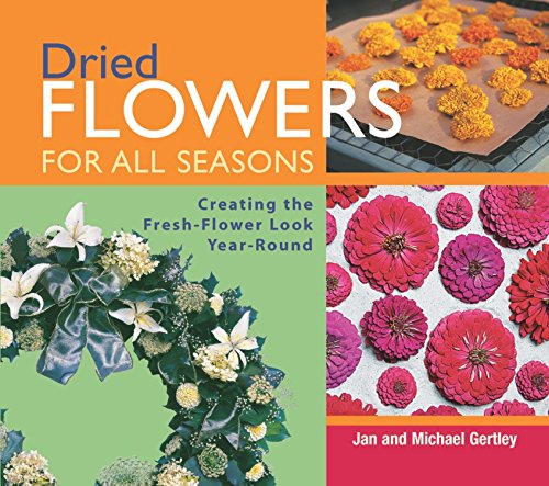 9781561585595: Dried Flowers for All Seasons: Creating the Fresh Flower Look Year-round