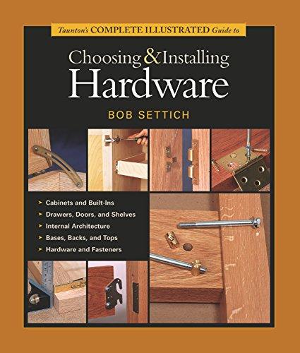 9781561585618: Taunton's Complete Illustrated Guide to Choosing & Installing Hardware (Complete Illustrated Guides (Taunton))