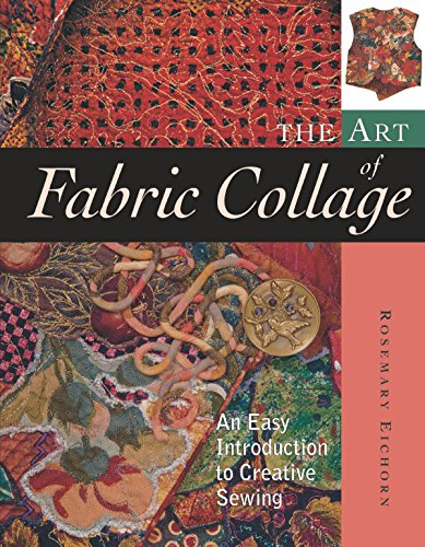 9781561585854: The Art of Fabric Collage: An Easy Introduction to Creative Sewing