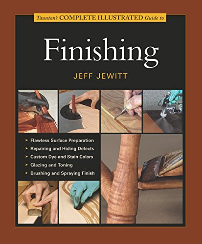 Taunton's Complete Illustrated Guide to Finishing: Jewitt, Jeff